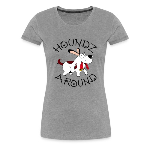 Houndz Around - Women's Premium T-Shirt