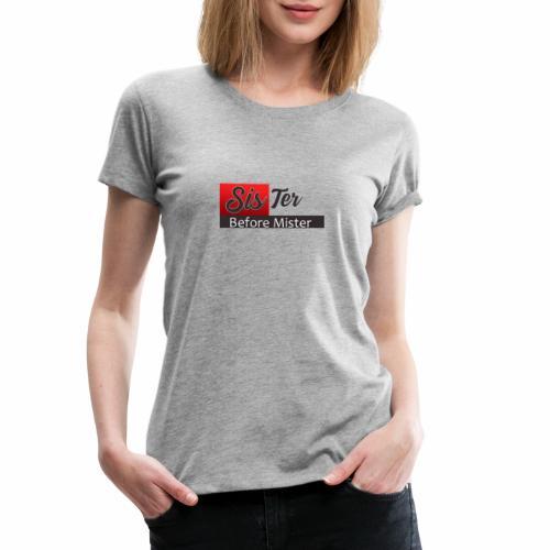 sister before Mister - Frauen Premium T-Shirt