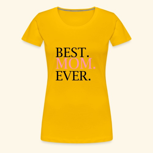 Best Mom Ever nbg 2000x2000 - Dame premium T-shirt