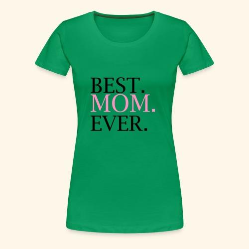 Best Mom Ever nbg 2000x2000 - Dame premium T-shirt