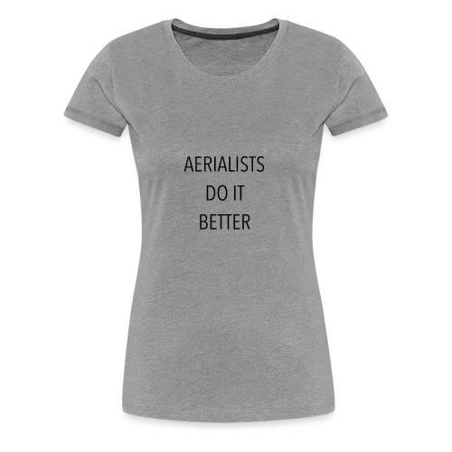 Aerialists do it better - Camiseta premium mujer