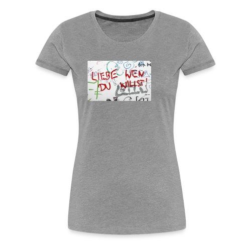 Liebe wen du willst! - Frauen Premium T-Shirt