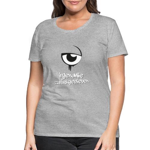 irgendwie zurueckgeblieben - Frauen Premium T-Shirt