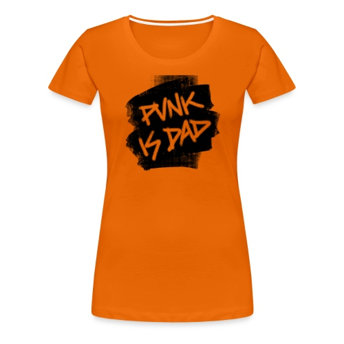 Punk Is Dad - Frauen Premium T-Shirt