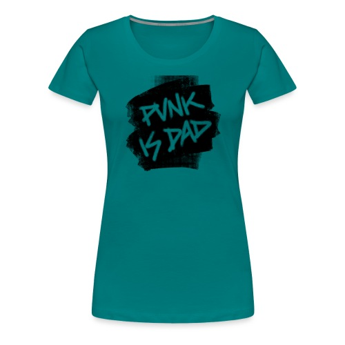 Punk Is Dad - Frauen Premium T-Shirt