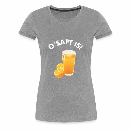 O'Saft is! - Frauen Premium T-Shirt