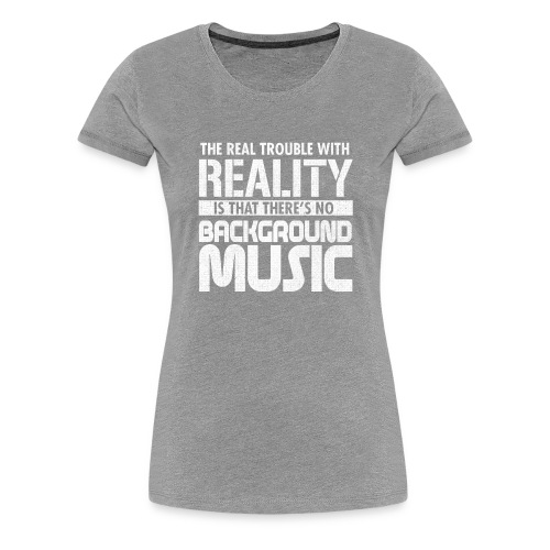 Reality and Music - Women's Premium T-Shirt