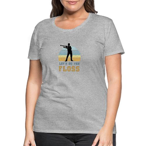 lets do the floss - Frauen Premium T-Shirt
