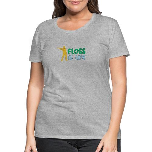 floss is life - Frauen Premium T-Shirt