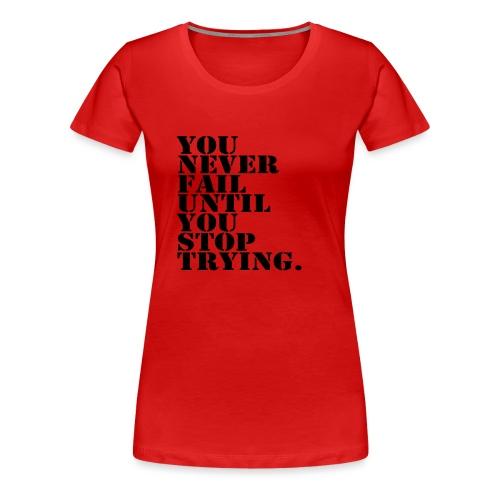 You never fail until you stop trying shirt - Naisten premium t-paita