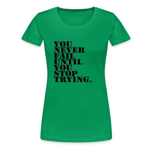 You never fail until you stop trying shirt - Naisten premium t-paita