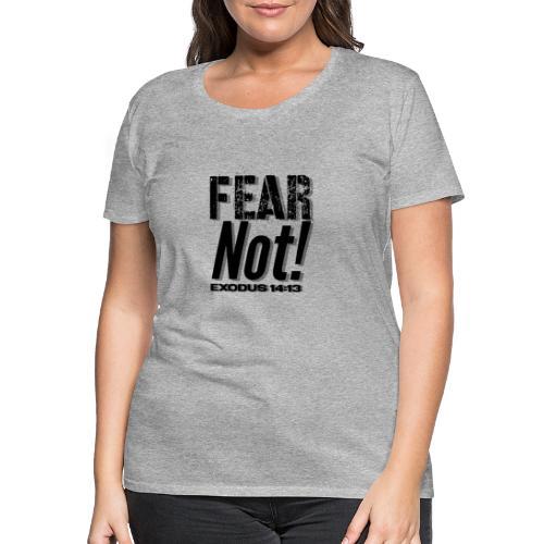 Fear Not Inspirational Lifequote Black Text - Women's Premium T-Shirt