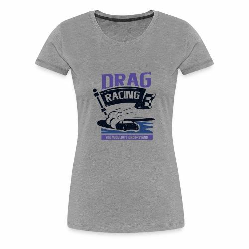 Dragster- Beschleunigungsrennen - Frauen Premium T-Shirt