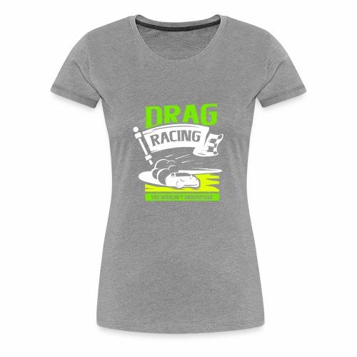 Dragster Rennen - Frauen Premium T-Shirt