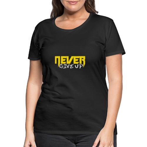 Never give up - Frauen Premium T-Shirt