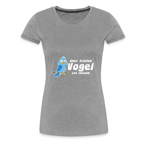 Der frühe Vogel ist müde - Frauen Premium T-Shirt