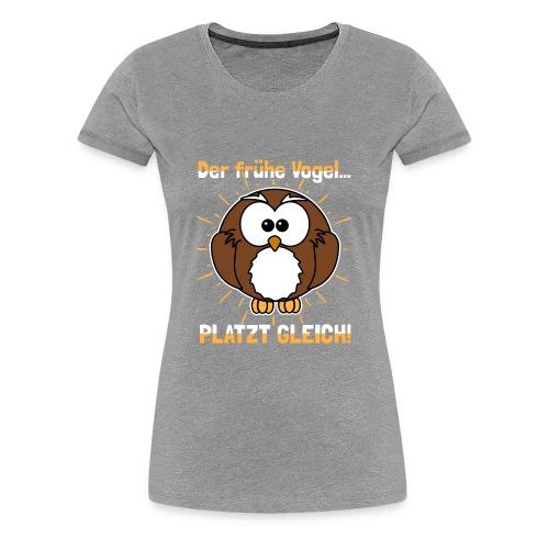 Der frühe Vogel... PLATZT GLEICH! v2 - Frauen Premium T-Shirt