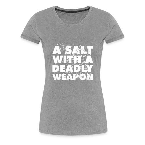 A Salt with a Deadly Weapon White - Women's Premium T-Shirt