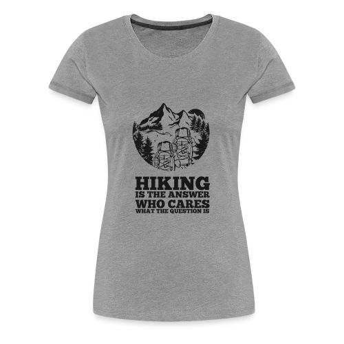 Hiking is the answer - Women's Premium T-Shirt