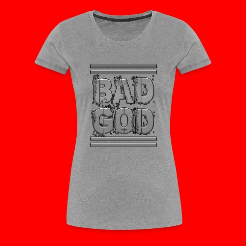 BadGod - Women's Premium T-Shirt