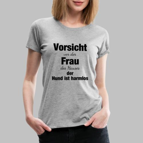 VORSICHT VOR DER FRAU DES HAUSES DER HUND IST - Frauen Premium T-Shirt