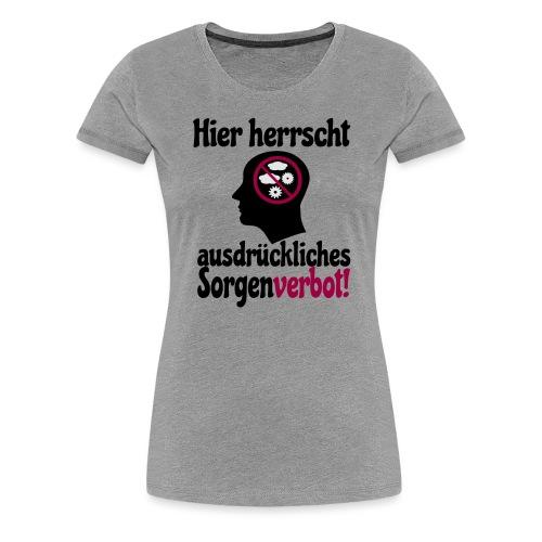 Sorgen Verbot Schild Nicht Grübeln Denken Spruch - Frauen Premium T-Shirt
