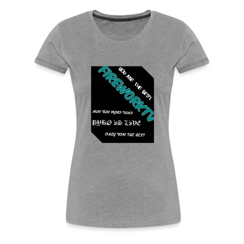 Das beste für den pyro - Frauen Premium T-Shirt