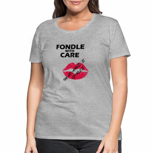 Fondle with Care - Women's Premium T-Shirt