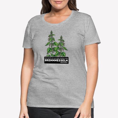 Brennnessel Schubsen - Frauen Premium T-Shirt