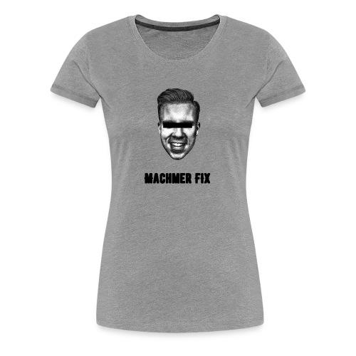 Machmer Fix! - Frauen Premium T-Shirt