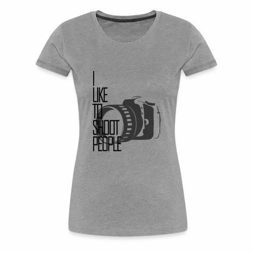 I like to shoot people - Women's Premium T-Shirt