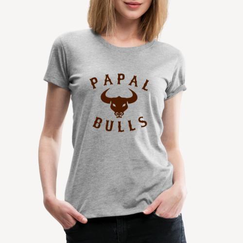 PAPAL BULLS - Women's Premium T-Shirt