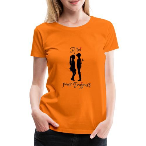 A toi pour toujours - T-shirt Premium Femme