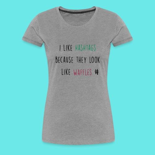 Hashtag Waffeln # - Frauen Premium T-Shirt