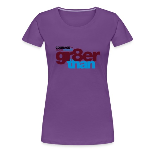 courage-gr8erthan - Women's Premium T-Shirt