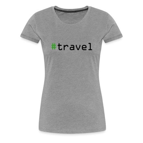 #travel - Frauen Premium T-Shirt