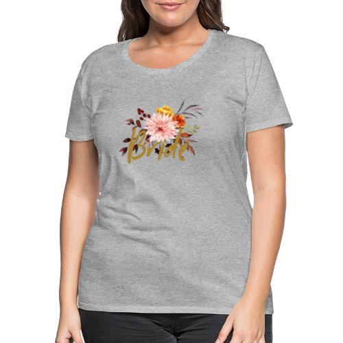 Bride - JGA - Florale Serie - Braut - Frauen Premium T-Shirt