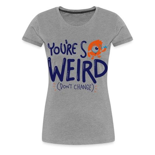 Du bist seltsam...Freak - Geschenkidee - Geschenk - Frauen Premium T-Shirt