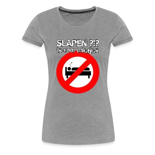 Slapen is voor mietjes - Vrouwen Premium T-shirt