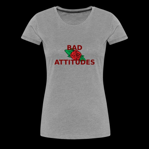 BAD ATTITUDES - Frauen Premium T-Shirt