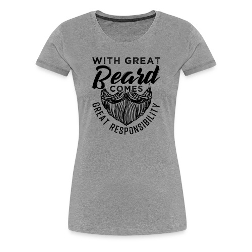 With Great Beard Comes Great Responsibility Gift - Frauen Premium T-Shirt