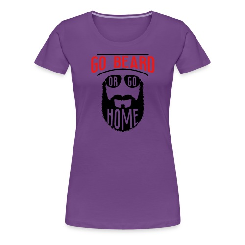 Go Beard Or Go Home - Frauen Premium T-Shirt
