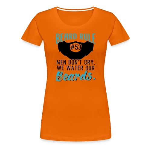 Men Don't Cry We Water Our Beards - Frauen Premium T-Shirt