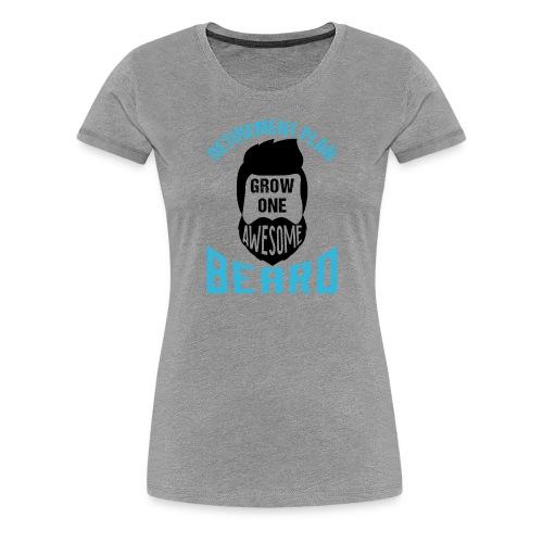 Retirement Plan Grow One Awesome Beard - Frauen Premium T-Shirt