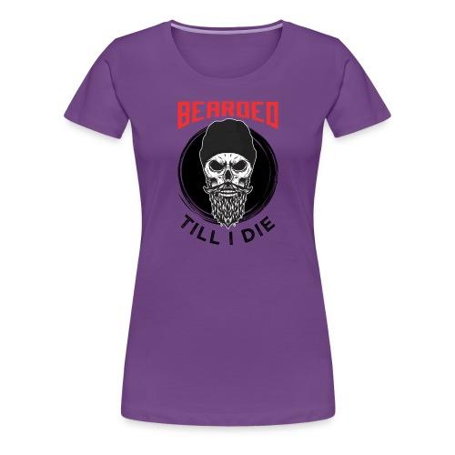 Bearded Till I Die - Frauen Premium T-Shirt