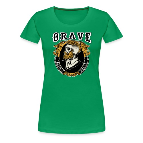 Grave Before Shave Bearded - Frauen Premium T-Shirt