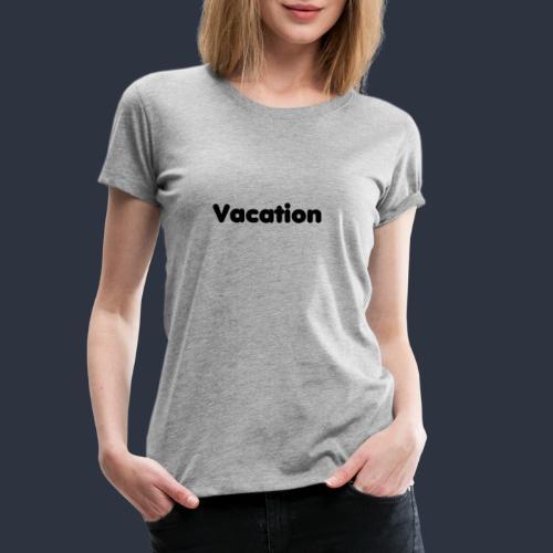 Vacation-MariusLeRoy - Premium-T-shirt dam