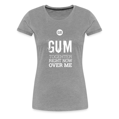 GUM TOGETHER (Reinweiß) - Frauen Premium T-Shirt