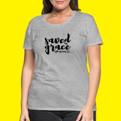 SAVED BY GRACE - Ephesians 2: 8 - Women's Premium T-Shirt