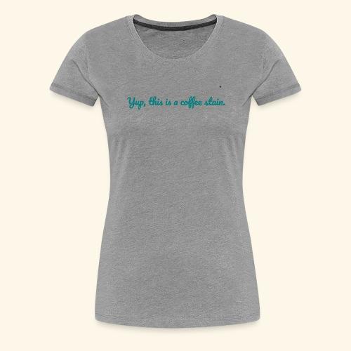 Coffee Stain - Frauen Premium T-Shirt